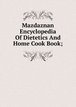 Mazdaznan Encyclopedia Of Dietetics And Home Cook Book;