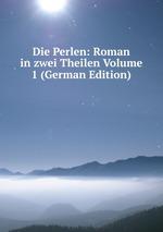 Die Perlen: Roman in zwei Theilen Volume 1 (German Edition)