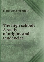 The high school: A study of origins and tendencies
