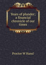Years of plunder; a financial chronicle of our times