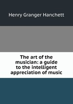 The art of the musician: a guide to the intelligent appreciation of music