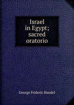 Israel in Egypt; sacred oratorio