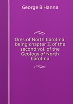 Ores of North Carolina: being chapter II of the second vol. of the Geology of North Carolina