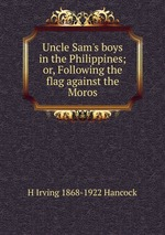Uncle Sam`s boys in the Philippines; or, Following the flag against the Moros
