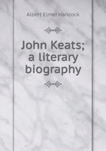 John Keats; a literary biography