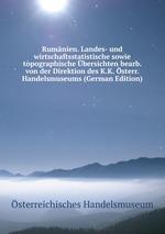 Rumnien. Landes- und wirtschaftsstatistische sowie topographische bersichten bearb. von der Direktion des K.K. sterr. Handelsmuseums (German Edition)