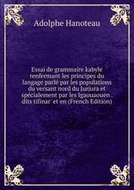 Essai de grammaire kabyle renfermant les principes du langage parl par les populations du versant nord du Jurjura et spcialement par les Igaouaouen . dits tifinar` et en (French Edition)