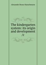 The kindergarten system: its origin and development /c