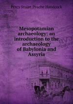 Mesopotamian archaeology: an introduction to the archaeology of Babylonia and Assyria