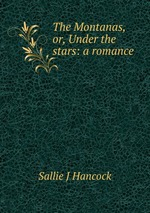 The Montanas, or, Under the stars: a romance