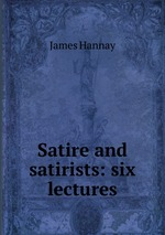 Satire and satirists: six lectures