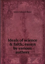 Ideals of science & faith; essays by various authors