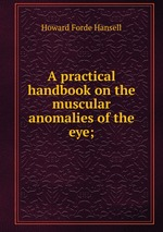 A practical handbook on the muscular anomalies of the eye;