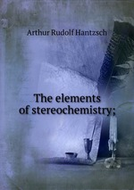 The elements of stereochemistry;