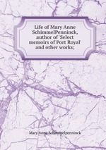 Life of Mary Anne SchimmelPenninck, author of `Select memoirs of Port Royal` and other works;