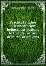 Practical studies in fermentation; being contributions to the life history of micro-organisms