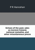 Echoes of the past; odes on Ancient Ireland, national melodies, and other miscellaneous pieces