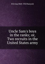 Uncle Sam`s boys in the ranks; or, Two recruits in the United States army