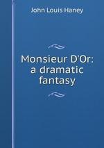 Monsieur D`Or: a dramatic fantasy