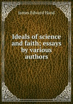 Ideals of science and faith; essays by various authors