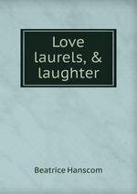 Love laurels, & laughter