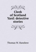 Cleek of Scotland Yard: detective stories