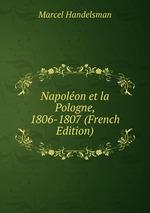 Napolon et la Pologne, 1806-1807 (French Edition)