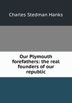 Our Plymouth forefathers: the real founders of our republic