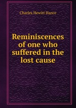 Reminiscences of one who suffered in the lost cause