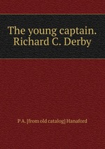 The young captain.Richard C. Derby