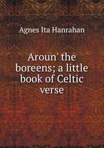 Aroun` the boreens; a little book of Celtic verse