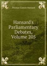 Hansard`s Parliamentary Debates, Volume 205
