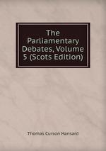 The Parliamentary Debates, Volume 5 (Scots Edition)