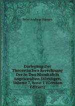 Darlegung Der Theoretischen Berechnung Der in Den Mondtafeln Angewandten Strungen, Volume 7,issue 1 (German Edition)