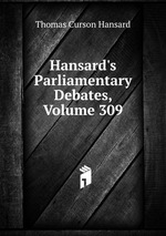 Hansard`s Parliamentary Debates, Volume 309