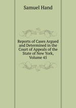 Reports of Cases Argued and Determined in the Court of Appeals of the State of New York, Volume 45