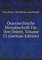 sterreichische Monatsschrift Fr Den Orient, Volume 13 (German Edition)