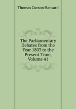 The Parliamentary Debates from the Year 1803 to the Present Time, Volume 41