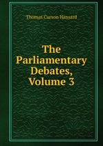 The Parliamentary Debates, Volume 3