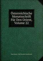 sterreichische Monatsschrift Fr Den Orient, Volume 22