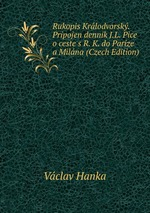 Rukopis Krlodvorsk. Pripojen dennik J.L. Pice o ceste s R. K. do Parze a Milna (Czech Edition)