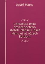 Literatura esk devatenctho stoleti. Napsali Josef Hanu et al. (Czech Edition)