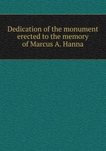 Dedication of the monument erected to the memory of Marcus A. Hanna
