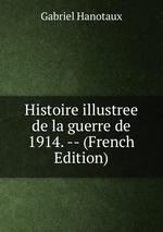 Histoire illustree de la guerre de 1914. -- (French Edition)