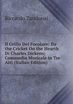 Il Grillo Del Focolare: Da the Cricket On the Hearth Di Charles Dickens; Commedia Musicale in Tre Atti (Italian Edition)