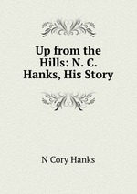 Up from the Hills: N. C. Hanks, His Story