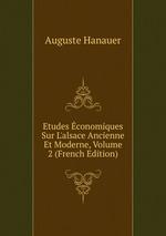 Etudes conomiques Sur L`alsace Ancienne Et Moderne, Volume 2 (French Edition)