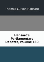 Hansard`s Parliamentary Debates, Volume 180