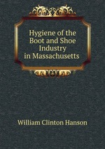 Hygiene of the Boot and Shoe Industry in Massachusetts