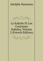 La Kabylie Et Les Coutumes Kabyles, Volume 2 (French Edition)